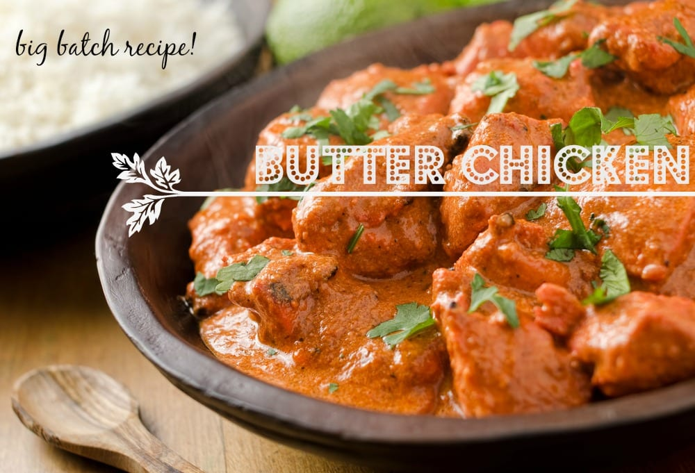 Butter Chicken: big batch recipe - make ahead meal!