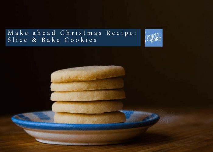 Make Ahead Christmas Recipe – Slice & Bake Cookies