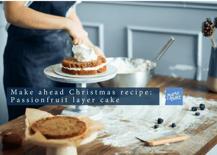 Make Ahead Christmas Recipe – Passionfruit Layer Cake