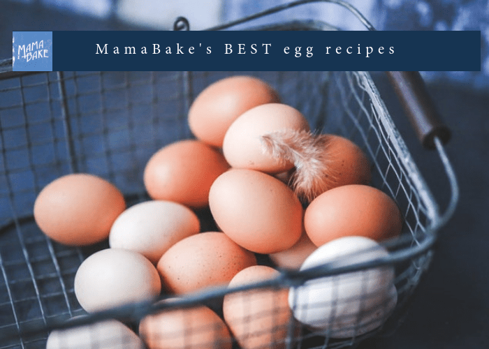 MamaBake's BEST egg recipes