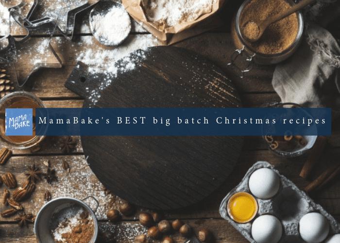 MamaBake's BEST Big Batch Christmas recipes
