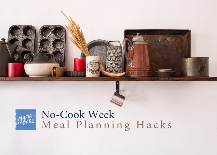 No-Cook Week: 5 meal planning hacks