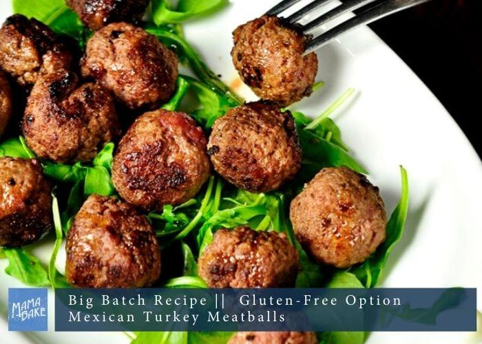 Big Batch Recipe: Mexican Turkey Meatballs (with GF option)