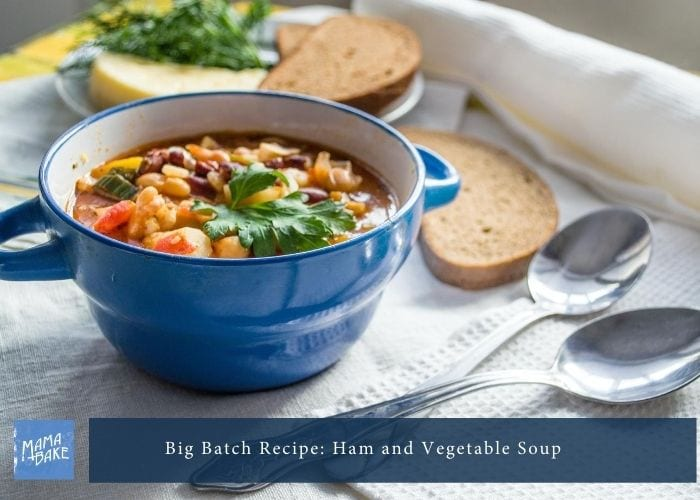 Big Batch Recipe: Ham & Vegetable Soup